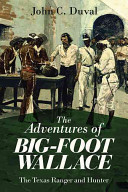 The Adventures of Bigfoot Wallace, the Texas Ranger and Hunter by John C. Duval