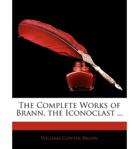 The Complete Works of Brann The Iconoclast