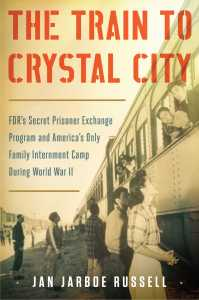 The Train to Crystal City, Jan Jarboe Russell